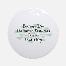 Because Human Resources Person Ornament (Round)