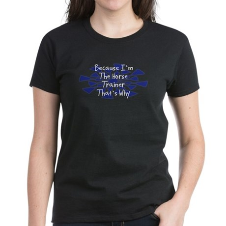 Because Horse Trainer Women's Dark T-Shirt