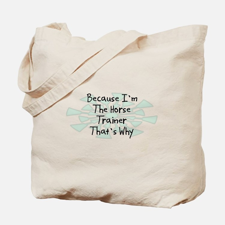 Because Horse Trainer Tote Bag