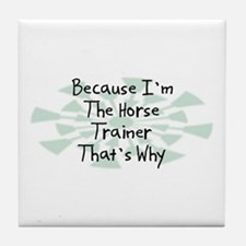 Because Horse Trainer Tile Coaster