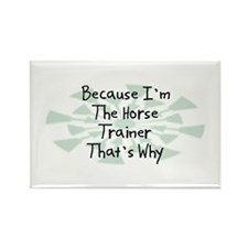 Because Horse Trainer Rectangle Magnet