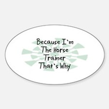 Because Horse Trainer Oval Decal