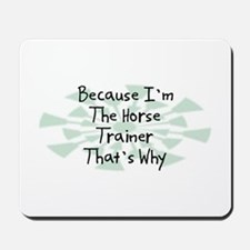 Because Horse Trainer Mousepad