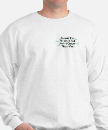 Because Health and Safety Officer Sweatshirt