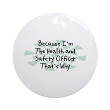 Because Health and Safety Officer Ornament (Round)
