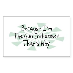 Because Gun Enthusiast Rectangle Sticker 10 pk)