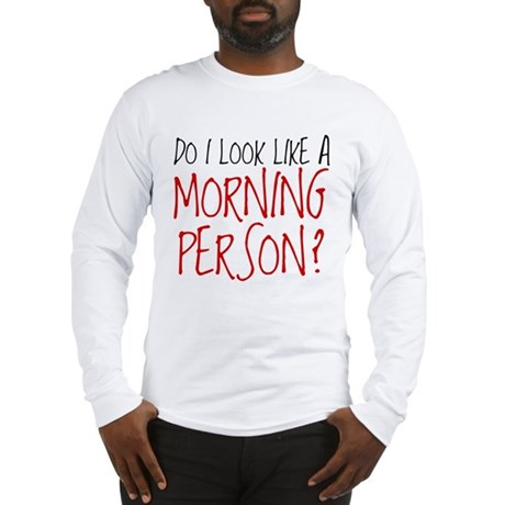 Not A Morning Person Long Sleeve T-Shirt