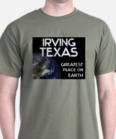 irving texas - greatest place on earth T-Shirt