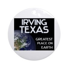 irving texas - greatest place on earth Ornament (R