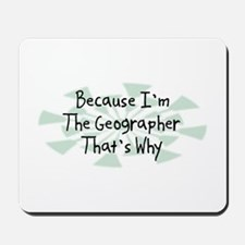 Because Geographer Mousepad