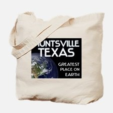 huntsville texas - greatest place on earth Tote Ba