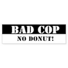 Bad Cop - No Donut! - Bumper Bumper Sticker