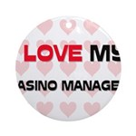 I Love My Casino Manager Ornament (Round)