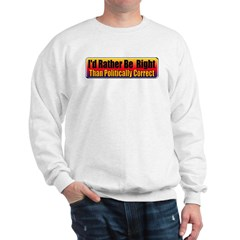 I'd Rather Be Right Sweatshirt
