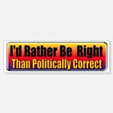 I'd Rather Be Right Bumper Bumper Bumper Sticker