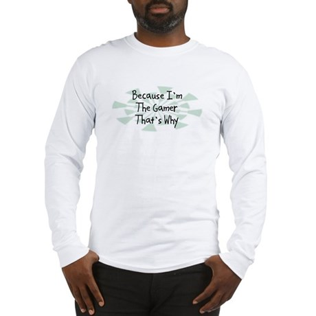 Because Gamer Long Sleeve T-Shirt