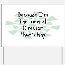 Because Funeral Director Yard Sign