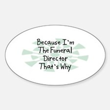 Because Funeral Director Oval Decal