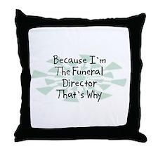 Because Funeral Director Throw Pillow