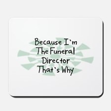 Because Funeral Director Mousepad