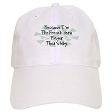 Because French Horn Player Baseball Cap