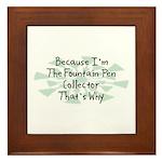 Because Fountain Pen Collector Framed Tile
