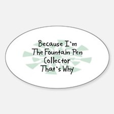 Because Fountain Pen Collector Oval Bumper Stickers