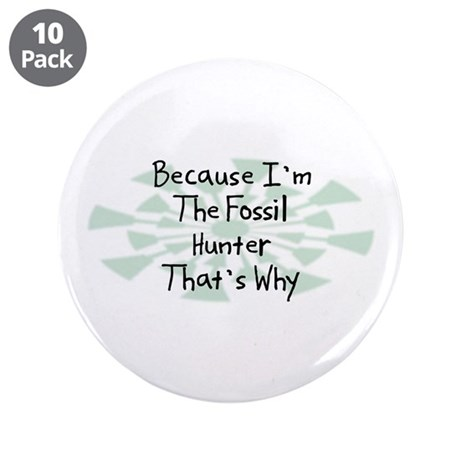 """Because Fossil Hunter 3.5"""" Button (10 pack)"""