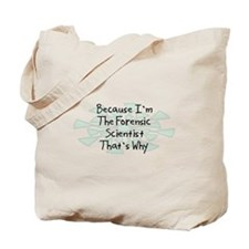 Because Forensic Scientist Tote Bag