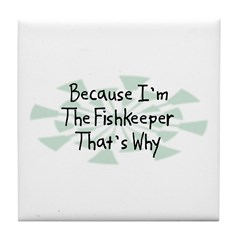 Because Fishkeeper Tile Coaster