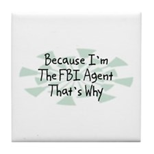 Because FBI Agent Tile Coaster