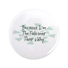"Because Falconer 3.5"" Button"