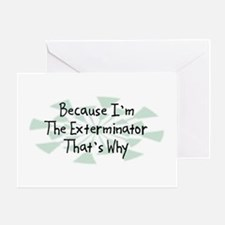 Because Exterminator Greeting Card