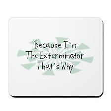 Because Exterminator Mousepad