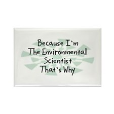 Because Environmental Scientist Rectangle Magnet (