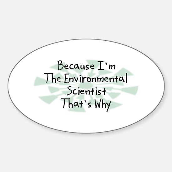 Because Environmental Scientist Oval Decal
