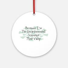 Because Environmental Scientist Ornament (Round)