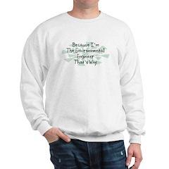 Because Environmental Engineer Sweatshirt