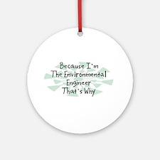 Because Environmental Engineer Ornament (Round)