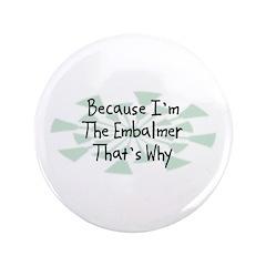 "Because Embalmer 3.5"" Button"