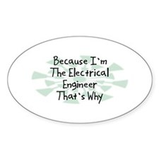 Because Electrical Engineer Oval Decal