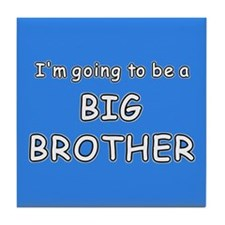 I'm going to be a BIG BROTHER Tile Coaster