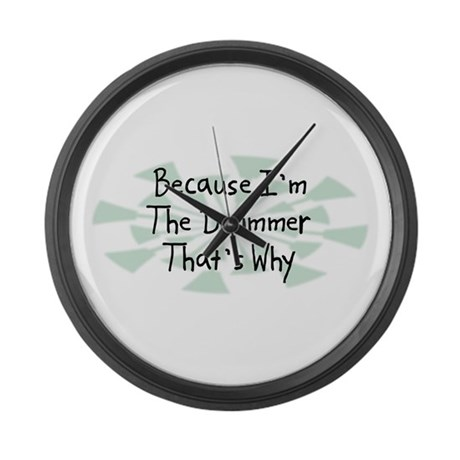 Because Drummer Large Wall Clock