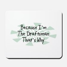 Because Draftsman Mousepad