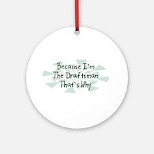 Because Draftsman Ornament (Round)