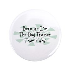 """Because Dog Trainer 3.5"""" Button"""