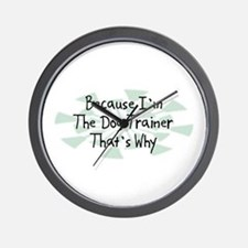 Because Dog Trainer Wall Clock