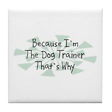 Because Dog Trainer Tile Coaster