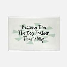 Because Dog Trainer Rectangle Magnet