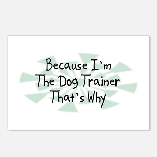 Because Dog Trainer Postcards (Package of 8)